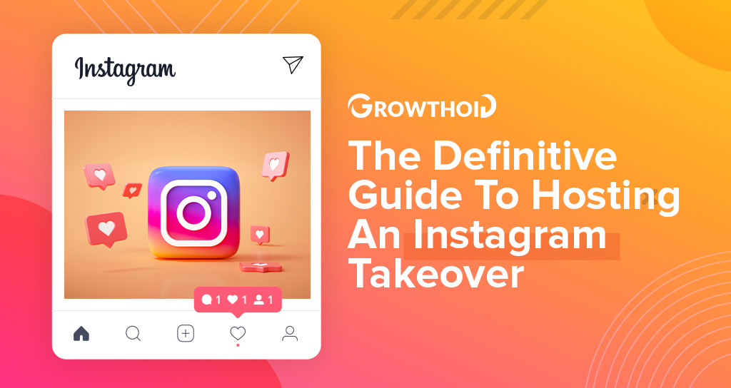 The Definitive Guide To Hosting An Instagram Takeover